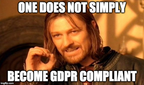 One does not simply become GDPR compliant meme